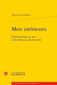 Arlette Girault-Fruet - Mers intérieures - Chateaubriand, la mer et les Mémoires d'outre-tombe.