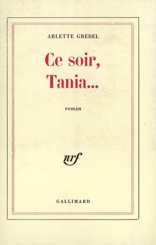Arlette Grebel - Ce soir, Tania....
