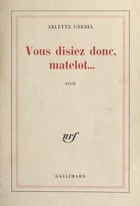Arlette Grebel - Vous disiez donc, Matelot....