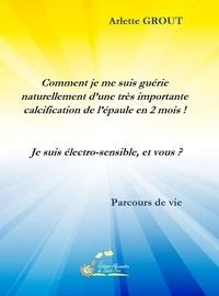 Arlette Grout - Comment je me suis guérie ! - Je suis électro-sensible.