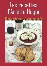 Arlette Hugon - Les recettes d'Arlette Hugon : bouchon lyonnais.