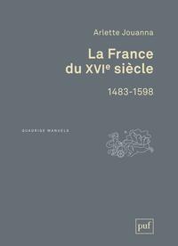 Arlette Jouanna - La France du XVIe siècle 1483-1598.