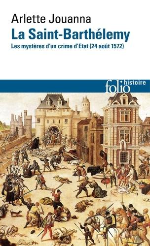 La Saint-Barthélemy. Les mystères d'un crime d'Etat (24 août 1572)