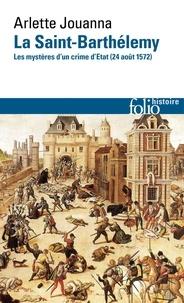 Arlette Jouanna - La Saint-Barthélemy - Les mystères d'un crime d'Etat (24 août 1572).