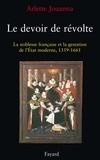 Arlette Jouanna - Le Devoir de révolte - La noblesse française et la gestation de l'Etat moderne (1559-1661).