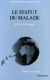 Arlette Lafay - Le statut du malade (XVIe-XXe siècles) - Approches anthropologiques.