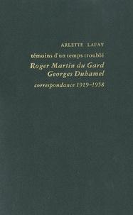 Arlette Lafay - Témoins d'un temps troublé : Roger Martin du Gard, Georges Duhamel, correspondance 1919-1958.