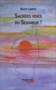Arlette Lameyre - Sacrées voies du Seigneur !.