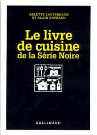 Arlette Lauterbach - Le livre de cuisine de la Série noire.
