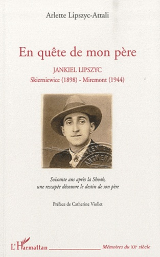 Arlette Lipszyc-Attali - En quête de mon père - Jankiel Lipszyc, Skierniewice (1891) - Miremont (1944).
