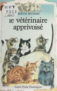 Arlette Muchart - Le Vétérinaire apprivoisé.