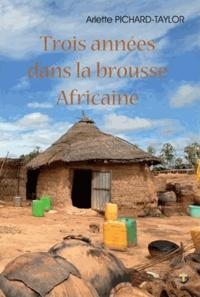 Arlette Pichard-Taylor - Trois années dans la brousse africaine.
