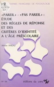 Arlette Pineau - Pareil, pas pareil, étude des règles de réponse et des critères d'identité à l'âge préscolaire.