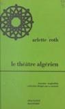 Arlette Roth et Albert Memmi - Le théâtre algérien de langue dialectale - 1926-1954.