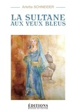 Arlette Schneider - La sultane aux yeux bleus.