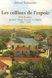 Arlette Schneider - Les collines de l'espoir - Dély-Ibrahim, premier village français en Algérie (1830-1962).