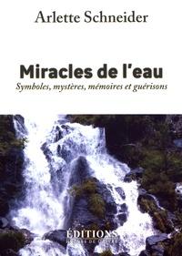 Arlette Schneider - Miracles de l'eau - Symboles, mystères, mémoires et guérisons.