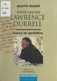 Arlette Segaud et Lee Durrell - Pour saluer Lawrence Durrell - Larry au quotidien.