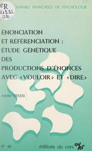 """Arlette Streri - Énonciation et référenciation : étude génétique des productions d'énoncés avec """"vouloir"""" et """"dire""""."""