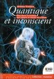 Arlette Triolaire - Quantique et inconscient - Ces liens invisibles qui unissent le corps et l'âme.
