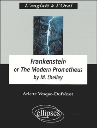 Arlette Vesque-Dufrénot - Frankenstein - Or the Modern Prometheus by Mary Shelley.