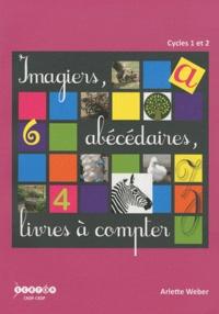 Arlette Weber - Imagiers, abécédaires, livres à compter - Cycles 1 et 2.