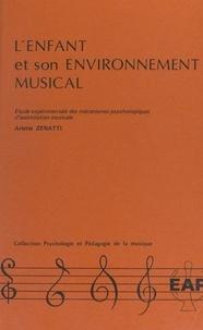 Arlette Zenatti - L'enfant et son environnement musical - Étude expérimentale des mécanismes psychologiques d'assimilation musicale.