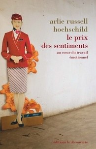 Arlie-Russell Hochschild - Le prix des sentiments - Au coeur du travail émotionnel.