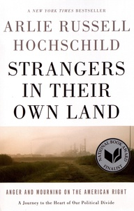 Arlie Russell Hochschild - Strangers in Their Own Land - Anger and Mourning on the American Right.