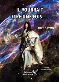 Arly Brymo - Il pourrait être une fois....