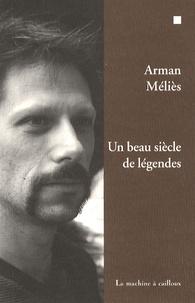 Arman Méliès - Un beau siècle de légendes.