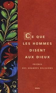 Armand Abécassis et Michel Angot - Ce que les hommes disent aux dieux - Prières des grandes religions.