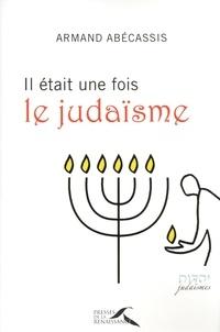 Armand Abécassis - Il était une fois le judaïsme.