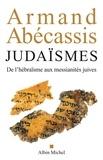Armand Abécassis et Armand Abécassis - Judaïsmes - De l'hébraïsme aux messianités juives.