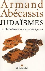 Armand Abécassis - Judaïsmes - De l'hébraïsme aux messianités juives.