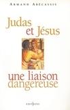Armand Abécassis - Judas et Jésus, une liaison dangereuse.
