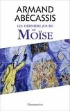 Armand Abécassis - Les derniers jours de Moïse.