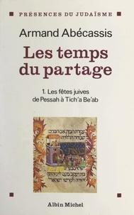 Armand Abécassis et  Ménorah - F.S.J.U. - Les temps du partage (1) - Des fêtes juives de Pessah à Tich'a Be'ab.