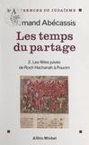 Armand Abécassis et  Ménorah F.S.J.U. - Les temps du partage (2) - Les fêtes juives de Roch Hachanah à Pourim.