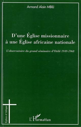 Armand Alain Mbili - D'une Eglise missionnaire à une Eglise africaine nationale - L'observatoire du grand séminaire d'Otélé 1949-1968.