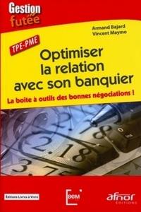 Armand Bajard et Vincent Maymo - Optimiser la relation avec son banquier - La boîte à outils des bonnes négociations ! TPE-PME.