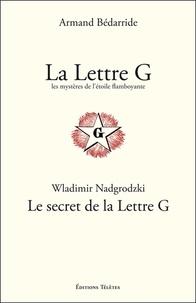 Armand Bédarride et Wladimir Nadgrodzki - La Lettre G, les mystères de l'Etoile flamboyante ; Le secret de la Lettre G.