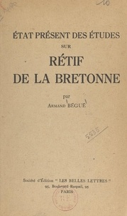 Armand Bégué - État présent des études sur Rétif de La Bretonne.