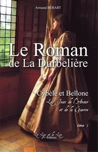 Armand Bérart - Le Roman de la DURBELIERE t 1 Cybele et Bellone Les Jeux de l'Amour et de la Guerre.