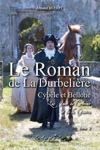 Armand Bérart - Le Roman de la DURBELIERE t 1 & t 2 - Cybele et Bellone Les jeux de l'Amour et de la Guerre.