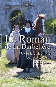 Armand Bérart - Le Roman de la DURBELIERE t 2 Cybele et Bellone Les Jeux de l'Amour et de la Guerre.