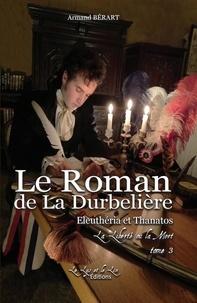 Armand Bérart - Le Roman de la DURBELIERE t 3 Eleutheria et Thanatos La Liberté ou la Mort.