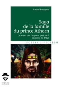 Armand Bourgeois - Saga de la famille du prince Athorn Tome 3 : Le retour des dragons - (Période 3, à partir de 3712).