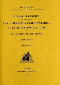 Armand Brette - Histoire des édifices où ont siégé les assemblées parlementaires de la Révolution française et de la Première République.