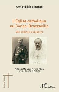 Armand brice Ibombo - L'église catholique au Congo-Brazzaville - Des origines à nos jours.